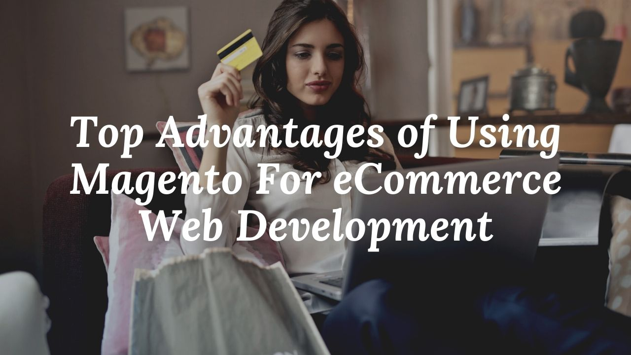 Top Advantages of Using Magento For eCommerce Web Development