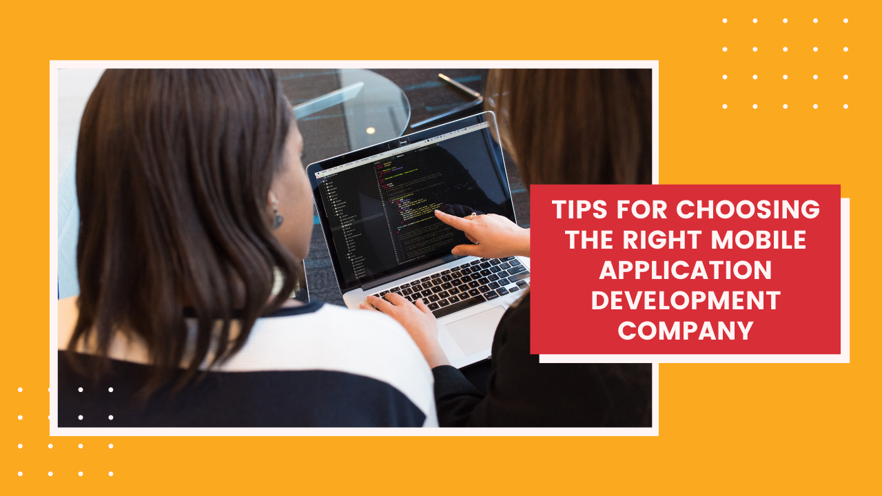 Tips for Choosing the Right Mobile Application Development Company