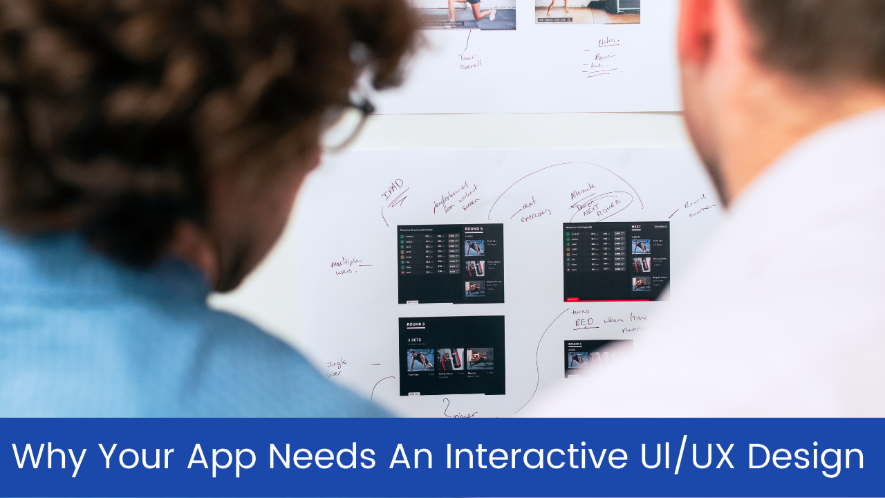 Top Reasons Why Your App Needs An Interactive Ul/UX Design