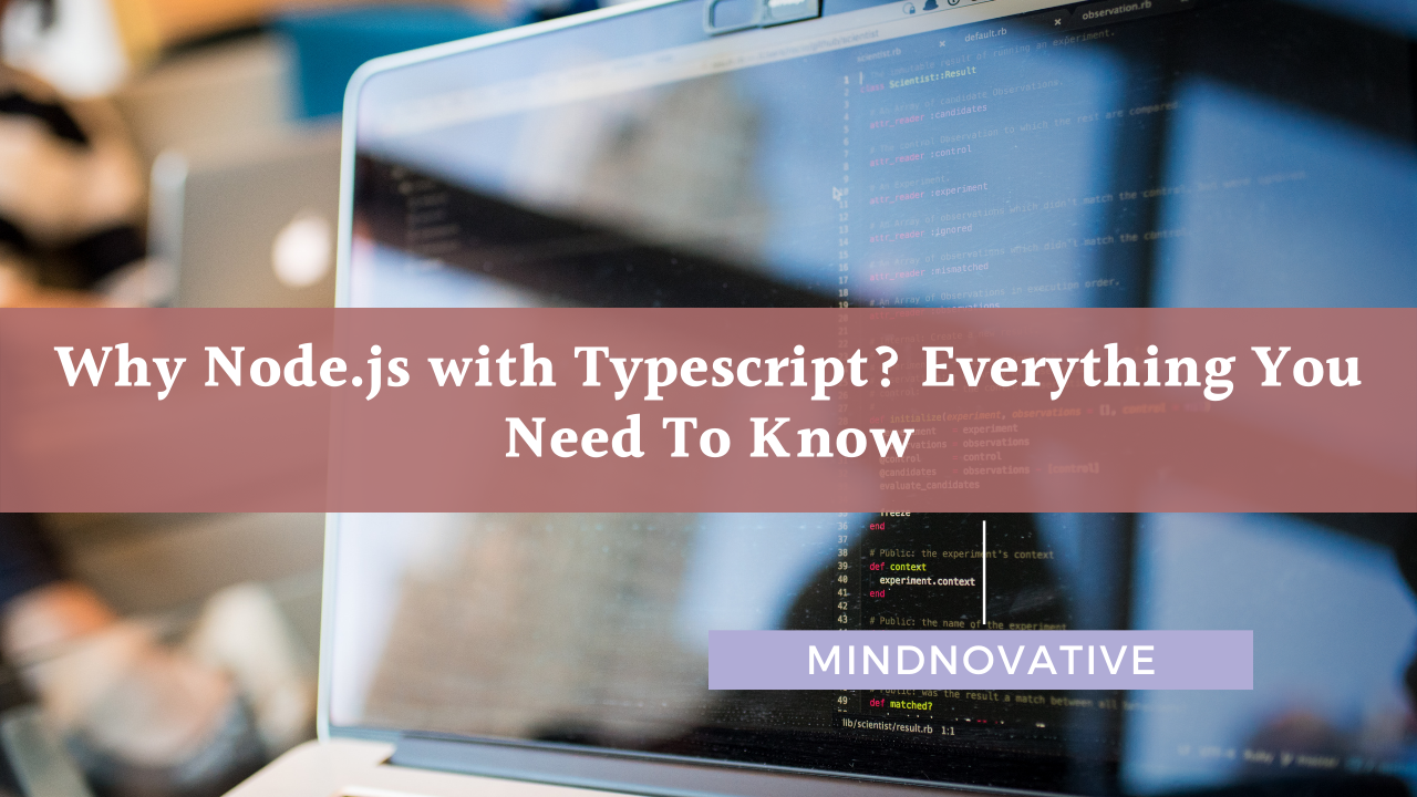 Why Node.js with Typescript? Everything You Need To Know