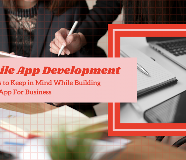 5 Things to Keep in Mind While Building Mobile App For Business