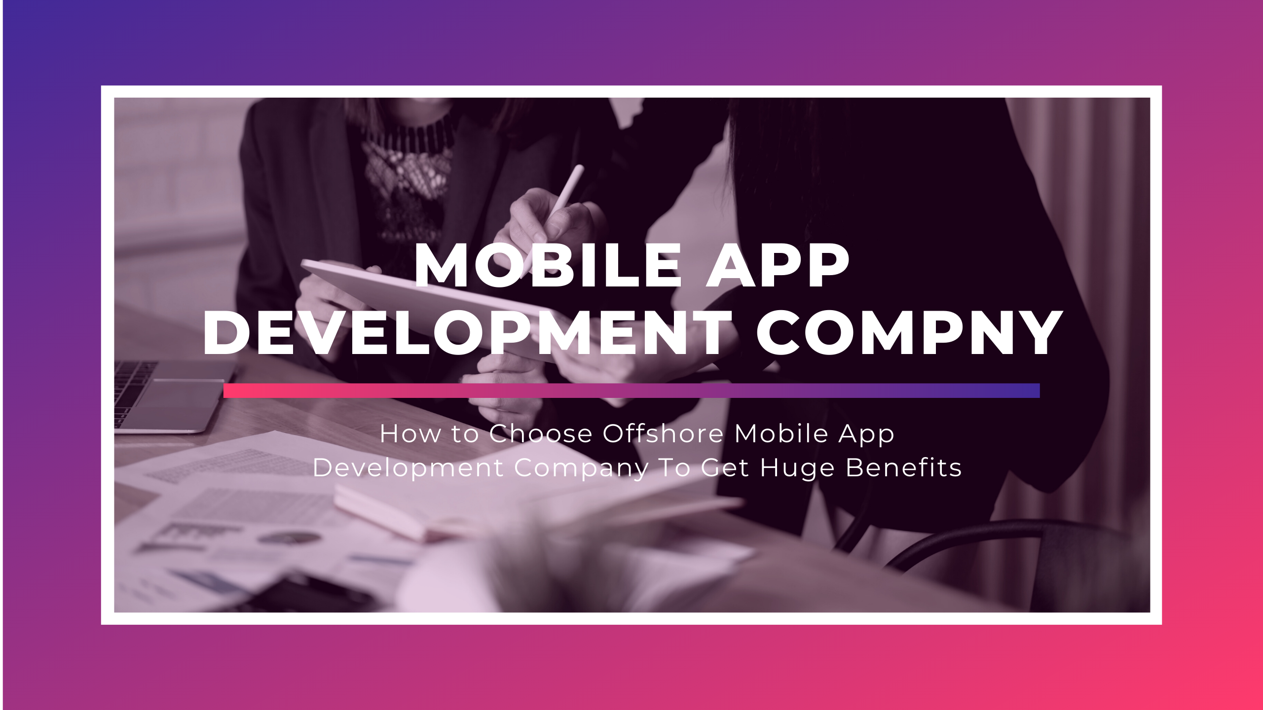 How to Choose Offshore Mobile App Development Company